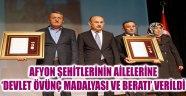 AFYON ŞEHİTLERİNİN AİLELERİNE 'DEVLET ÖVÜNÇ MADALYASI VE BERATI' VERİLDİ