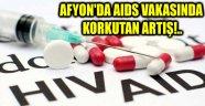 AFYON'DA AIDS VAKASINDA KORKUTAN ARTIŞ!..