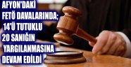 AFYON'DAKİ FETÖ DAVALARINDA; 14'Ü TUTUKLU 20 SANIĞIN YARGILANMASINA DEVAM EDİLDİ