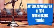 AFYONKARAHİSAR'DA 11 FETÖ TUTUKLUSUNA TAHLİYE