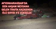 AFYONKARAHİSAR'DA DÜN AKŞAM MEYDANA GELEN TRAFİK KAZASINDA ÖLÜ SAYISI 4'E YÜKSELDİ