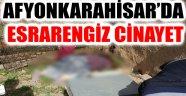 AFYONKARAHİSAR'DA ESRARENGİZ CİNAYET