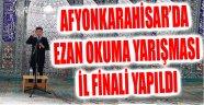 AFYONKARAHİSAR'DA EZAN OKUMA YARIŞMASI İL FİNALİ YAPILDI
