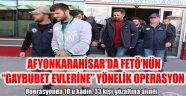 """AFYONKARAHİSAR'DA FETÖ'NÜN """"GAYBUBET EVLERİNE"""" YÖNELİK OPERASYON"""