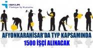 AFYONKARAHİSAR'DA TYP KAPSAMINDA 1500 İŞÇİ ALINACAK