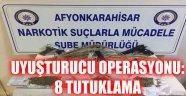 AFYONKARAHİSAR'DA UYUŞTURUCU OPERASYONU: 8 TUTUKLAMA