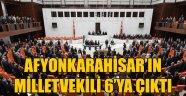 AFYONKARAHİSAR'IN MİLLETVEKİLİ 6'YA ÇIKTI