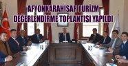 AFYONKARAHİSAR TURİZM DEĞERLENDİRME TOPLANTISI YAPILDI