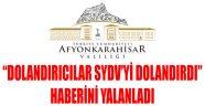 """AFYONKARAHİSAR VALİLİĞİ """"DOLANDIRICILAR SYDV'Yİ DOLANDIRDI"""" HABERİNİ YALANLADI"""