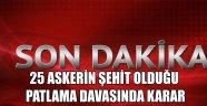 AFYONKARAHİSAR'DA 25 ASKERİN ŞEHİT OLDUĞU PATLAMA DAVASINDA KARAR