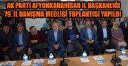 AK PARTİ AFYONKARAHİSAR İL BAŞKANLIĞI 79. İL DANIŞMA MECLİSİ TOPLANTISI YAPILDI