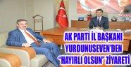 "AK PARTİ İL BAŞKANI YURDUNUSEVEN'DEN ""HAYIRLI OLSUN"" ZİYARETİ"