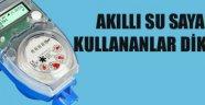 AKILLI SU SAYACI KULLANANLAR DİKKAT!..