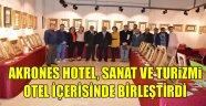AKRONES HOTEL, SANAT VE TURiZMi OTEL İÇERİSİNDE BİRLEŞTİRDİ