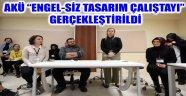 """AKÜ """"ENGEL-SİZ TASARIM ÇALIŞTAYI"""" GERÇEKLEŞTİRİLDİ"""