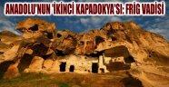 ANADOLU'NUN 'İKİNCİ KAPADOKYA'SI: FRİG VADİSİ