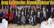 ARAP GAZETECİLERİ EVİ DERNEĞİ ÜYELERİ, AFYONKARAHİSAR'I ZİYARET ETTİ