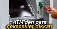 ATM'DEN PARA ÇEKECEKLER DİKKAT! KOMİSYON ÜCRETİ DEĞİŞTİ!