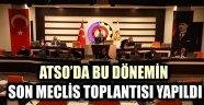 ATSO'DA BU DÖNEMİN SON MECLİS TOPLANTISI YAPILDI