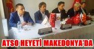 ATSO HEYETİ MAKEDONYA'DA