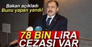BAKAN EROĞLU AÇIKLADI; BUNU YAPAN 78 BİN TL CEZA ÖDEYECEK!..
