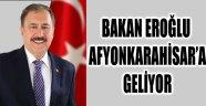 BAKAN EROĞLU AFYONKARAHİSAR'A GELİYOR