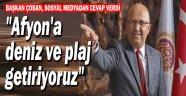 BAŞKAN ÇOBAN'DAN FLAŞ AÇIKLAMA!.. AFYON'A DENİZ VE PLAJ GETİRİYORUZ!..