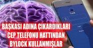 BAŞKASI ADINA ÇIKARDIKLARI CEP TELEFONU HATTINDAN BYLOCK KULLANMIŞLAR