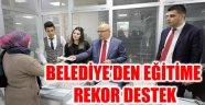 BELEDİYE'DEN EĞİTİME REKOR DESTEK