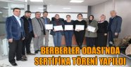 BERBERLER ODASI'NDA SERTİFİKA TÖRENİ YAPILDI