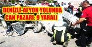 DENİZLİ-AFYON YOLUNDA CAN PAZARI: 9 YARALI