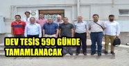 DEV TESİS 590 GÜNDE TAMAMLANACAK