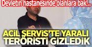 DEVLETİN HASTANESİ, TERÖRİST İÇİN SEFERBER EDİLMİŞ!..