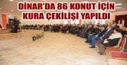 DİNAR'DA 86 KONUT İÇİN KURA ÇEKİLİŞİ YAPILDI