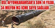 DSİ, AFYONKARAHİSAR'A SON 14 YILDA 34 MİLYON M3 İÇME SUYU SAĞLADI