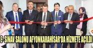 E- SINAV SALONU AFYONKARAHİSAR'DA HİZMETE AÇILDI
