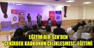 """EĞİTİM BİR-SEN'DEN """"ÇEKİRDEK KADRONUN ÇELİKLEŞMESİ"""" EĞİTİMİ"""