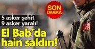 EL BAB'DA MEHMETÇİĞE SALDIRI! 5 ASKER ŞEHİT, 9 ASKER YARALI