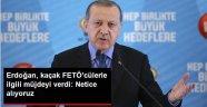 Erdoğan, FETÖ'cü Kaçaklarla İlgili Müjdeyi Verdi: Girişimlerimiz Netice Vermeye Başladı