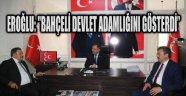 """EROĞLU: """"BAHÇELİ DEVLET ADAMLIĞINI GÖSTERDİ"""""""