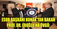 ESOB BAŞKANI KONAK'TAN BAKAN PROF. DR. EROĞLU'NA ÖVGÜ;