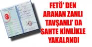 FETÖ' DEN ARANAN ZANLI TAVŞANLI' DA SAHTE KİMLİKLE YAKALANDI