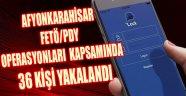 FETÖ/PDY OPERASYONLARI  KAPSAMINDA 36 KİŞİ YAKALANDI