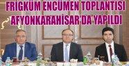 FRİGKÜM ENCÜMEN TOPLANTISI AFYONKARAHİSAR'DA YAPILDI