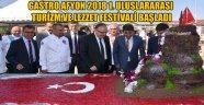GASTRO AFYON 2018 1. ULUSLARARASI TURİZM VE LEZZET FESTİVALİ BAŞLADI