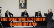 HALK TOPLANTISI VALİ AZİZ YILDIRIM'IN BAŞKANLIĞINDA YAPILDI