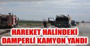 HAREKET HALİNDEKİ DAMPERLİ KAMYON YANDI