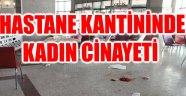HASTANE KANTİNİNDE CİNAYET