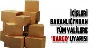 İÇİŞLERİ BAKANLIĞI'NDAN 81 İLİN VALİLİKLERİNE 'KARGO' UYARISI