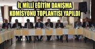 İL MİLLİ EĞİTİM DANIŞMA KOMİSYONU TOPLANTISI YAPILDI